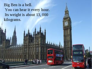 Make up dialogues Big Ben is a bell. You can hear it every hour. Its weight i