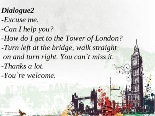 Dialogue2 -Excuse me. -Can I help you? -How do I get to the Tower of London