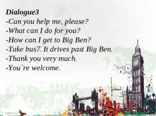 Dialogue3 -Can you help me, please? -What can I do for you? -How can I get t