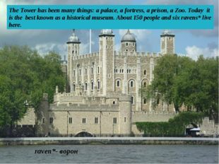 The Tower has been many things: a palace, a fortress, a prison, a Zoo. Today