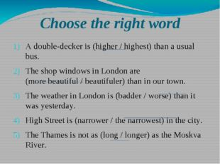 Choose the right word A double-decker is (higher / highest) than a usual bus.