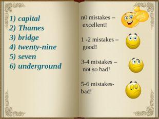 1) capital 2) Thames 3) bridge 4) twenty-nine 5) seven 6) underground n0 mist