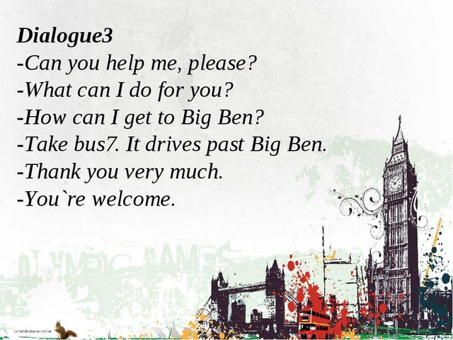 Dialogue3 -Can you help me, please? -What can I do for you? -How can I get t...