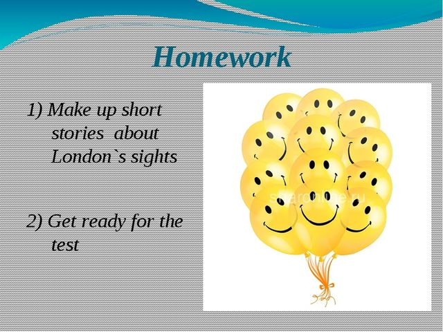 Homework 1) Make up short stories about London`s sights 2) Get ready for the...