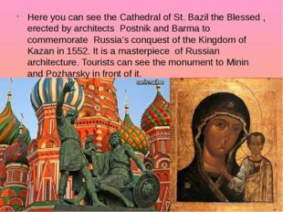 Here you can see the Cathedral of St. Bazil the Blessed , erected by architec