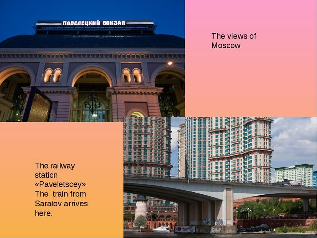 The views of Moscow The railway station «Paveletscey» The train from Saratov...