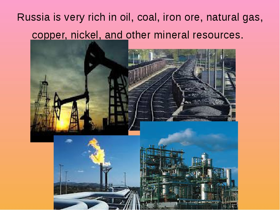Russia is very rich in oil, coal, iron ore, natural gas, copper, nickel, and...