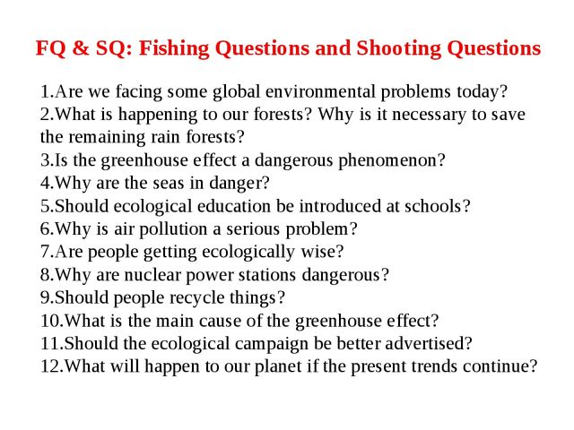FQ & SQ: Fishing Questions and Shooting Questions 1.Are we facing some global...