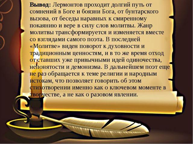 Вывод: Лермонтов проходит долгий путь от сомнений в Боге и боязни Бога, от бу...