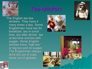 Tea-drinkers The English are tea-drinkers. They have it many times a day. Som