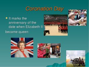 Coronation Day It marks the anniversary of the date when Elizabeth II became