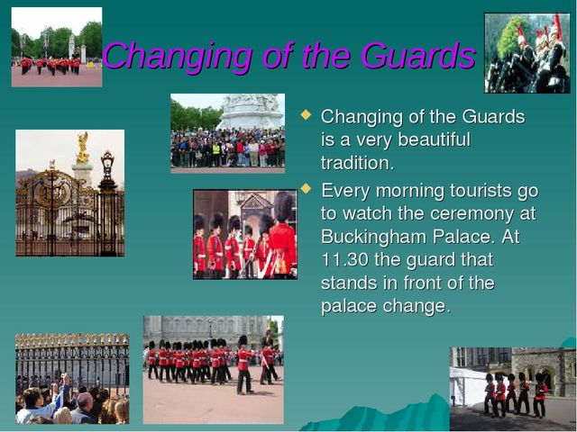 Changing of the Guards Changing of the Guards is a very beautiful tradition....