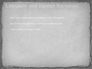 Literature and Internet Recourses http://www.projectbritain.com/history/roman