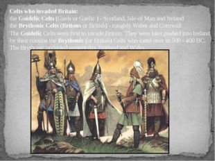 Celts who invaded Britain: the Goidelic Celts (Gaels or Gaelic ) - Scotland,