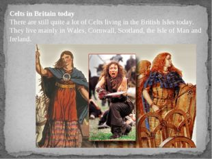 Celts in Britain today There are still quite a lot of Celts living in the Bri