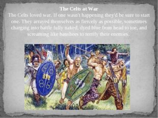 The Celts at War The Celts loved war. If one wasn't happening they'd be sure