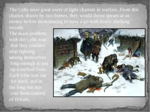 The Celts were great users of light chariots in warfare. From this chariot, d