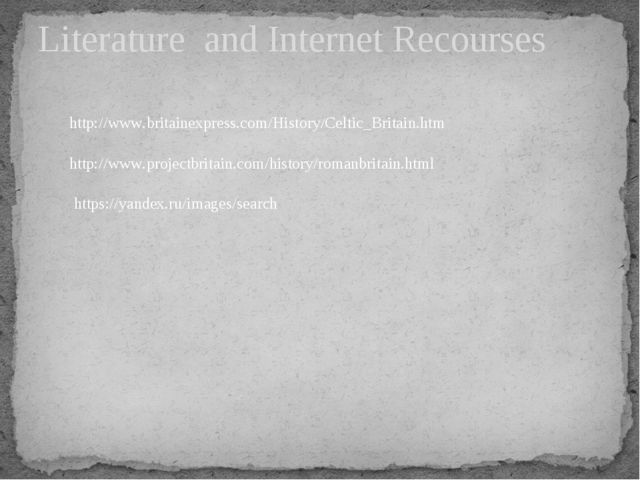 Literature and Internet Recourses http://www.projectbritain.com/history/roman...