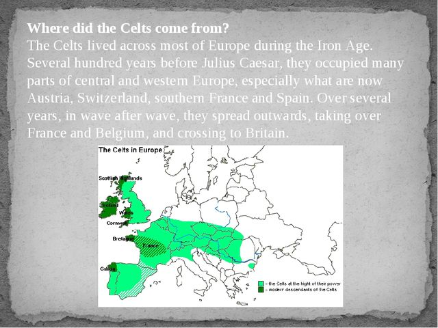 Where did the Celts come from? The Celts lived across most of Europe during t...