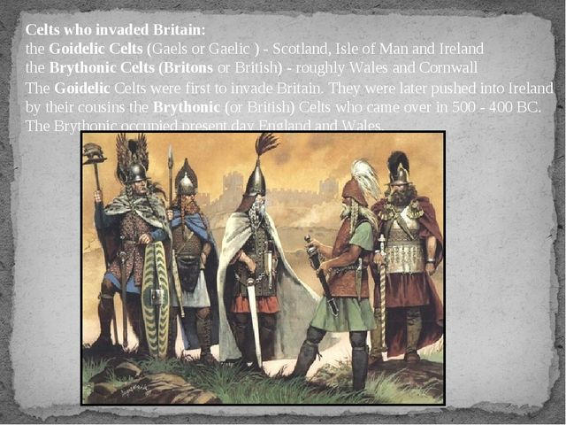 Celts who invaded Britain: the Goidelic Celts (Gaels or Gaelic ) - Scotland,...