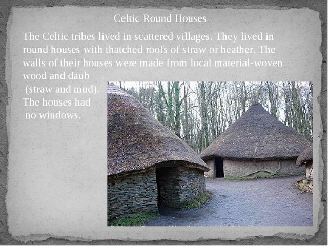 Celtic Round Houses The Celtic tribes lived in scattered villages. They lived...