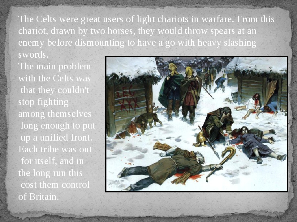 The Celts were great users of light chariots in warfare. From this chariot, d...