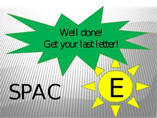 Well done! Get your last letter! E SPAC