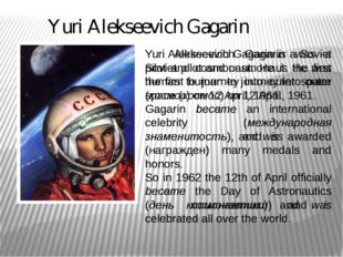 Yuri Alekseevich Gagarin Yuri Alekseevich Gagarin was a Soviet pilot and cosm