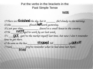 Put the verbs in the brackets in the Past Simple Tense   1) There isn't a clo