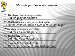 Write the questions to the sentences.   We played badminton yesterday. ______