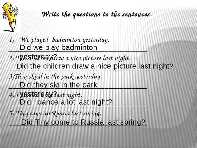 Write the questions to the sentences.   We played badminton yesterday. ______...