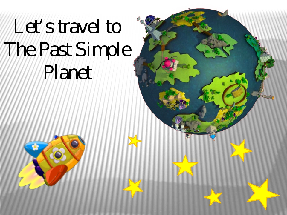 Let's travel to The Past Simple Planet