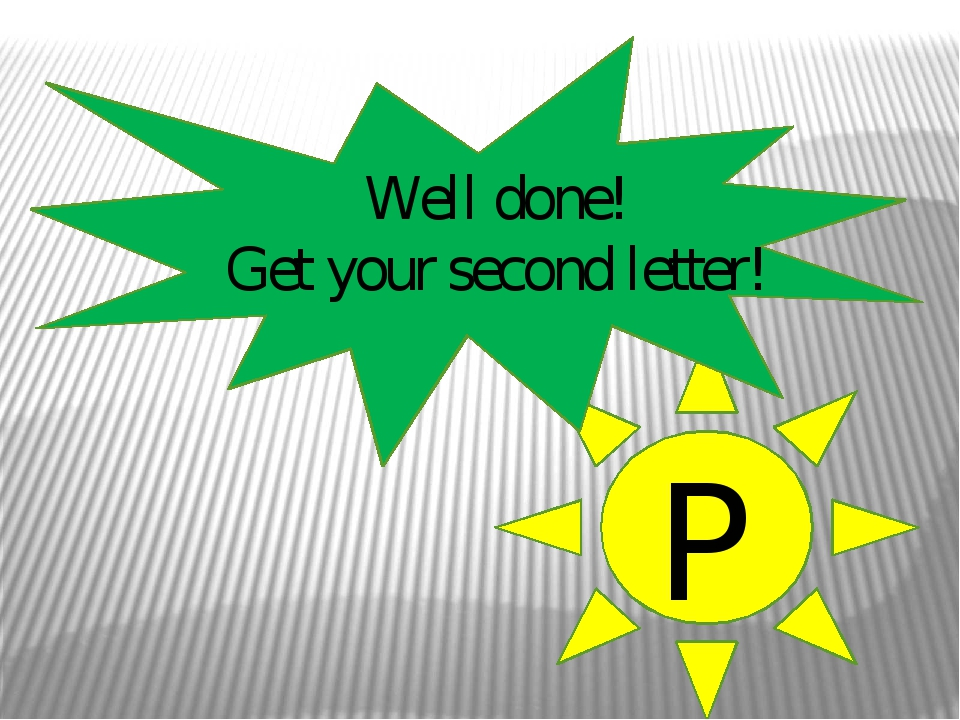 Well done! Get your second letter! P
