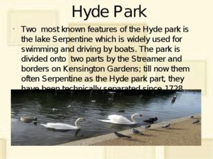 Hyde Park Two most known features of the Hyde park is the lake Serpentine whi