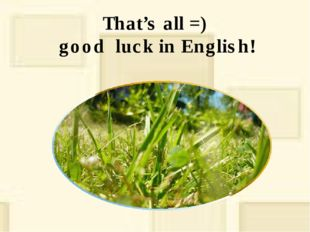 That's all =) good luck in English!
