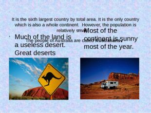 It is the sixth largest country by total area. It is the only country which