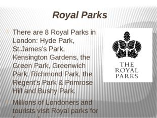 Royal Parks There are 8 Royal Parks in London: Hyde Park, St.James's Park, Ke