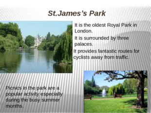 St.James's Park It is the oldest Royal Park in London. It is surrounded by th