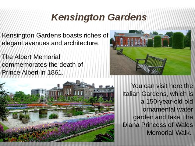 Kensington Gardens Kensington Gardens boasts riches of elegant avenues and ar...
