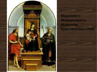 Мадонна с Младенцем и Иоанном Крестителем.1505