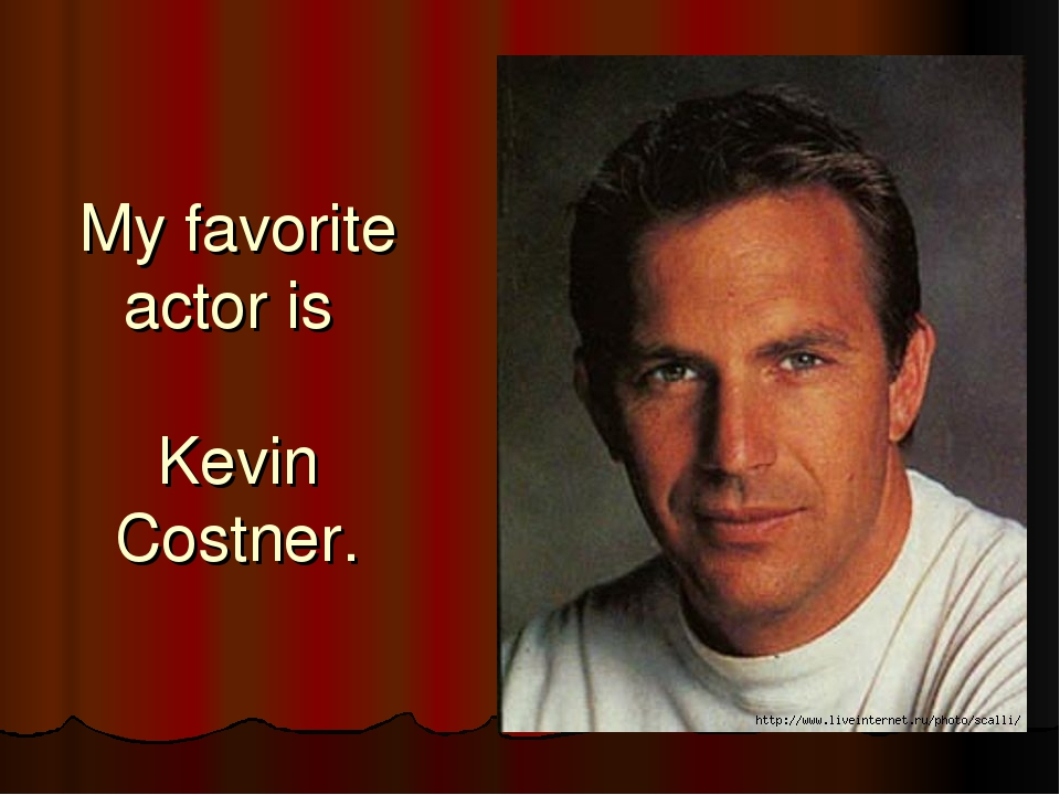 My favorite actor is Kevin Costner.
