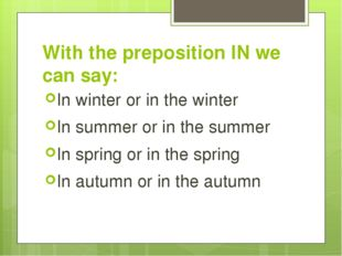 With the preposition IN we can say: In winter or in the winter In summer or i