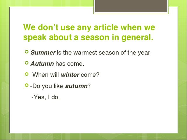 We don't use any article when we speak about a season in general. Summer is t...