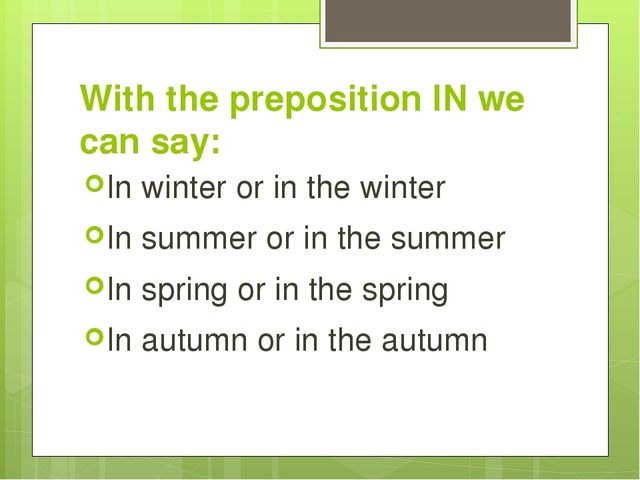 With the preposition IN we can say: In winter or in the winter In summer or i...