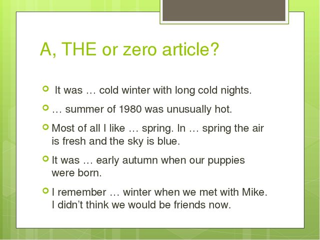 A, THE or zero article? It was … cold winter with long cold nights. … summer...