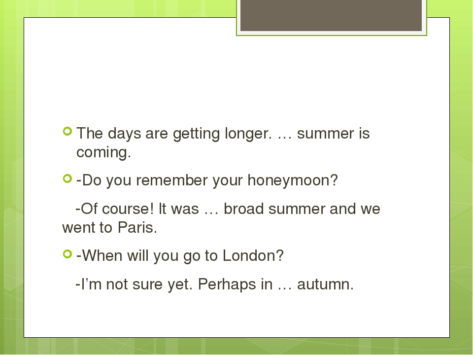 The days are getting longer. … summer is coming. -Do you remember your honey...