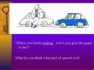 """When you finish reading , won`t you give the paper to me?"" What do you think"