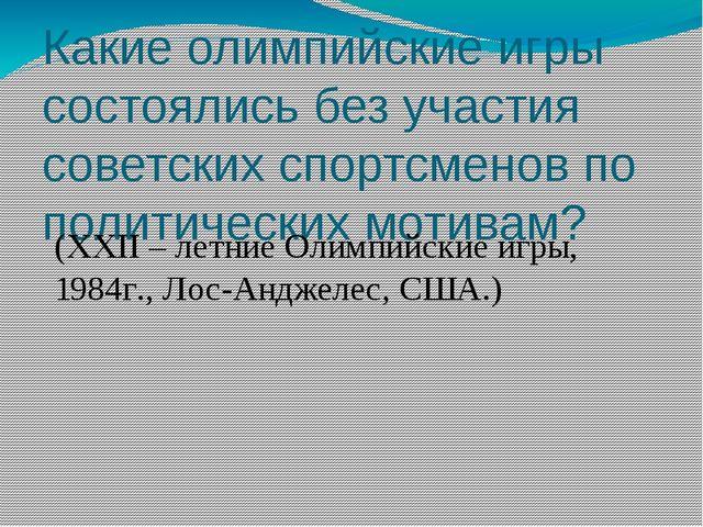 Какие олимпийские игры состоялись без участия советских спортсменов по полити...