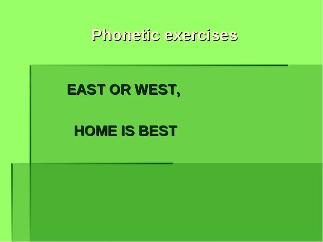 Phonetic exercises EAST OR WEST, HOME IS BEST