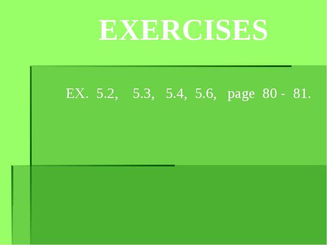 EXERСISES EX. 5.2, 5.3, 5.4, 5.6, page 80 - 81.